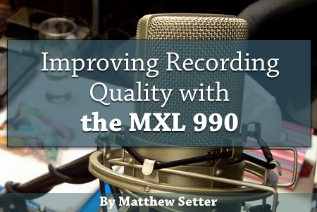 How I Improved My Audio Recording Quality with the MXL 990