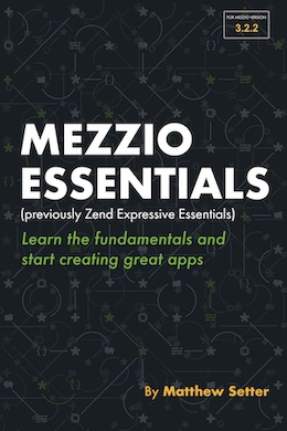 Mezzio Essentials. Learn the fundamentals that you need, to begin building applications with the Mezzio framework today!