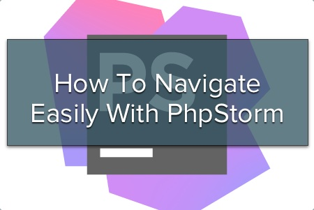 How To Easily Navigate Your Codebase With PhpStorm