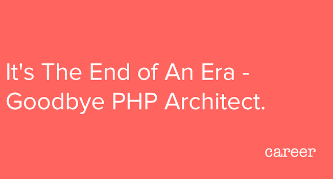 It's The End of An Era - Goodbye PHP Architect.