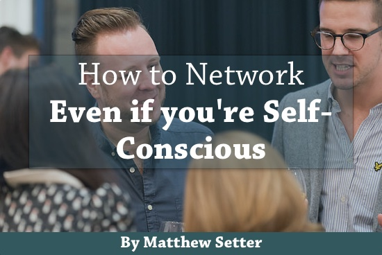How to Network, Even if You Are Self-Conscious