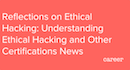 Reflections on Ethical Hacking: Understanding Ethical Hacking and Other Certifications News