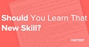Should You Learn That New Skill?